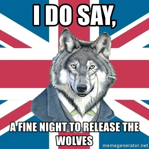 Sir Courage Wolf Esquire - I do say, a fine night to release the wolves