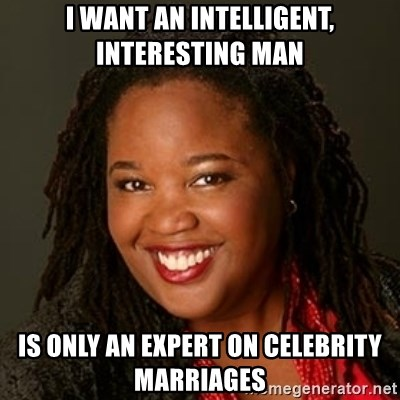 Educated Black Woman - I want an intelligent, interesting man Is only an expert on Celebrity marriages