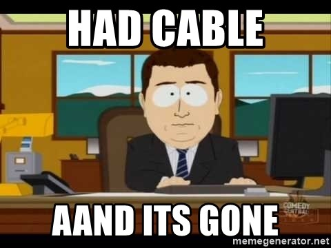 Aand Its Gone - had cable aand its gone