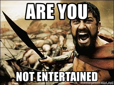 This Is Sparta Meme - ARE YOU NOT ENTERTAINED