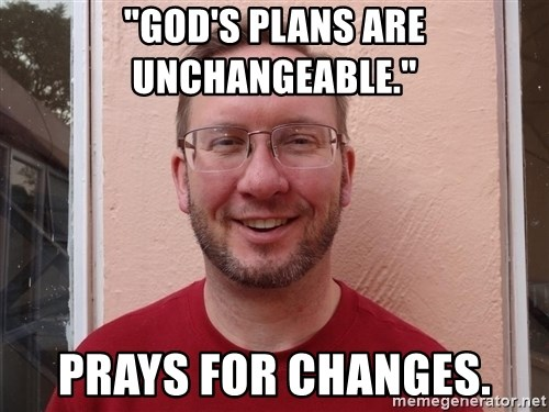 "Asshole Christian missionary - ""God's plans are unchangeable."" prays for changes."
