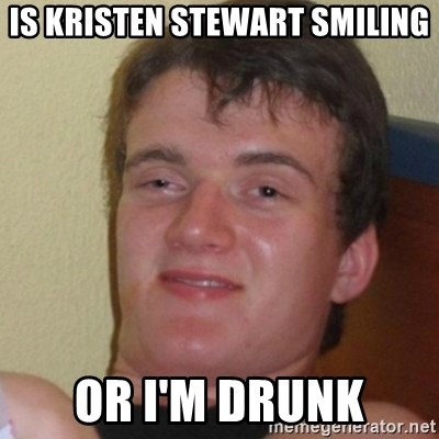 Stoner Stanley - is kristen stewart smiling or i'm drunk