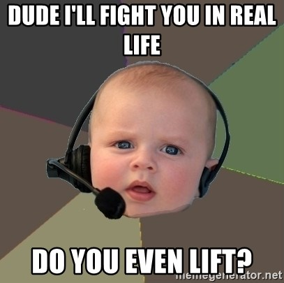 FPS N00b - dude i'll fight you in real life do you even lift?