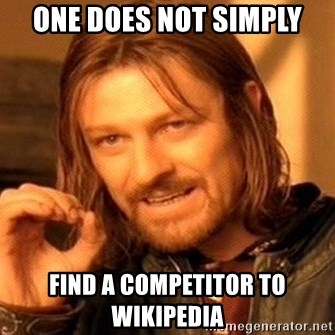 One Does Not Simply - one does not simply find a competitor to wikipedia