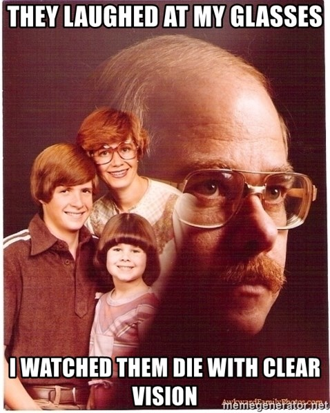 Vengeance Dad - They laughed at my glasses I watched them die with clear vision