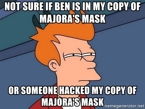 Futurama Fry - Not sure if Ben is in my copy of Majora's Mask  Or someone hacked my copy of Majora's Mask