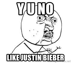 Y U SO - Y U NO LIKE JUSTIN BIEBER
