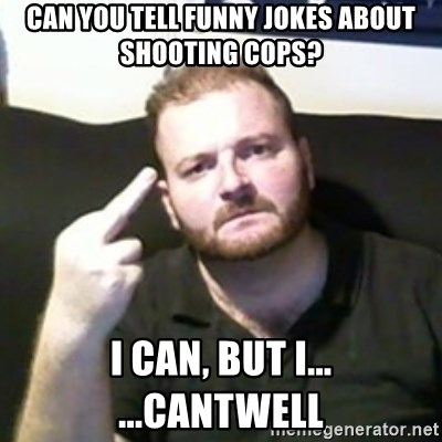 Angry Drunken Comedian - Can you tell funny jokes about shooting cops? I can, but i... ...cantwell