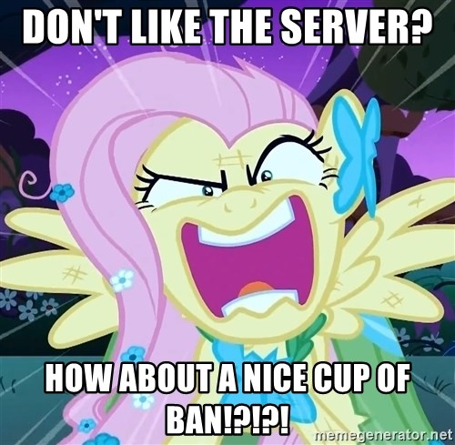 angry-fluttershy - don't like the server?  how about a nice cup of ban!?!?!