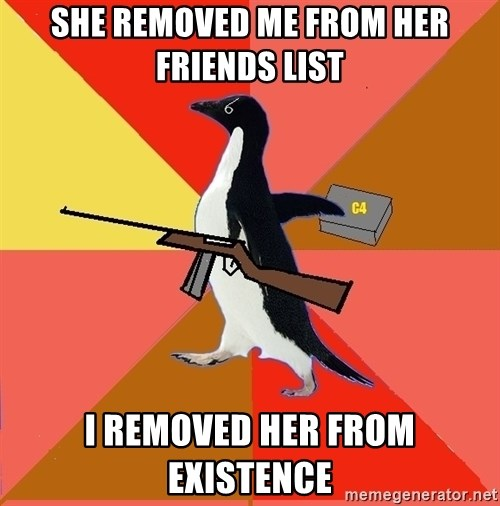 Socially Fed Up Penguin - SHE REMOVED ME FROM HER FRIENDS LIST I REMOVED HER FROM EXISTENCE