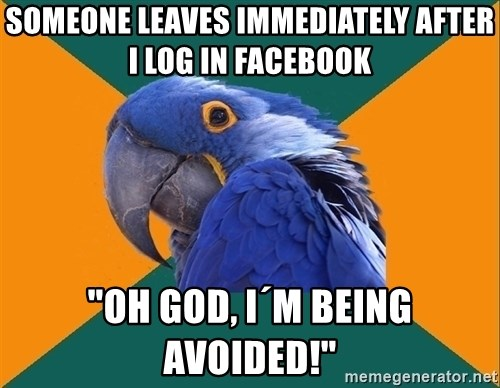 """Paranoid Parrot - someone leaves immediately after i log in facebook """"Oh god, i´m being avoided!"""""""