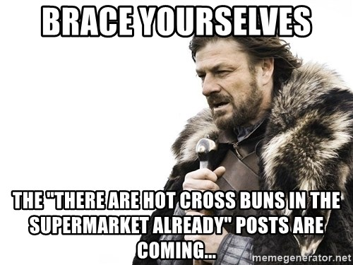 """Winter is Coming - BrACe yourselves  The """"there are hot cross buns in the supermarket already"""" posts are coming..."""