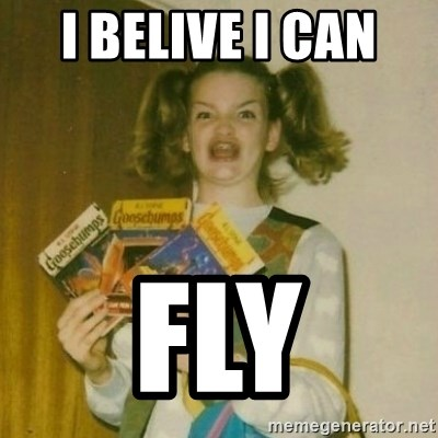 oh mer gerd - I BELIVE I CAN  FLY