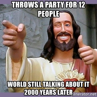 buddy jesus - THROWS A PARTY FOR 12 PEOPLE WORLD STILL TALKING ABOUT IT 2000 YEARS LATER
