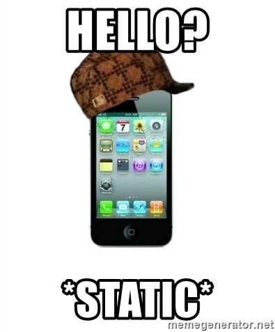 Scumbag iPhone 4 - HELLO? *STATIC*