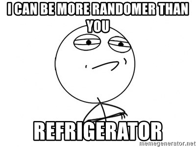 Challenge Accepted HD - I can be more randomer than you refrigerator