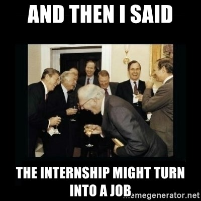 Rich Men Laughing - and then i said the internship might turn into a job