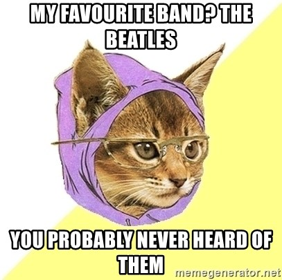 Hipster Kitty - My favourite band? the beatles YOU PROBABLY NEVER HEARD OF THEM