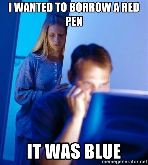Redditors Wife - i wanted to borrow a red pen it was blue