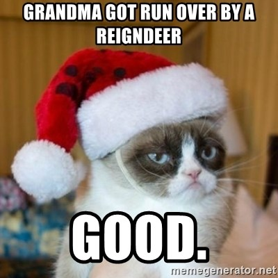 Grumpy Cat Santa Hat - Grandma got run over by a reigndeer good.