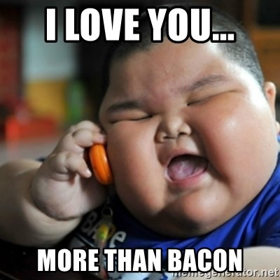 fat chinese kid - i love you... more than bacon