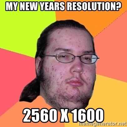Butthurt Dweller - my new years resolution? 2560 x 1600