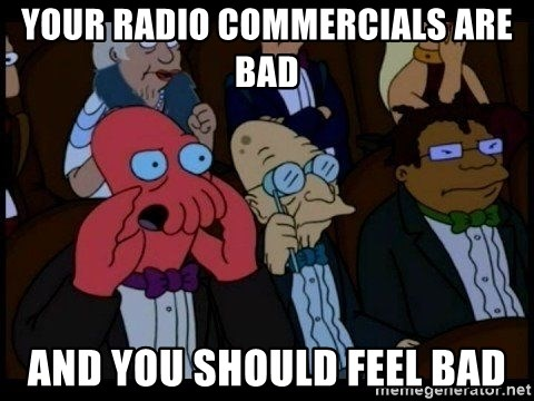 Zoidberg - Your Radio commercials are bad And you should feel bad
