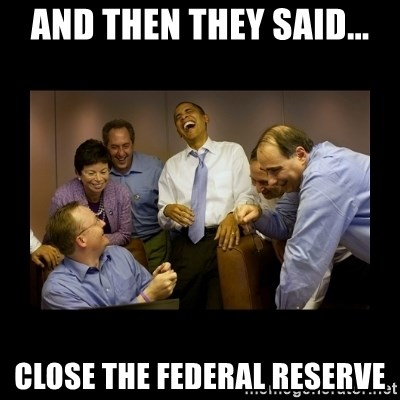 obama laughing  - and then they said... close the federal reserve