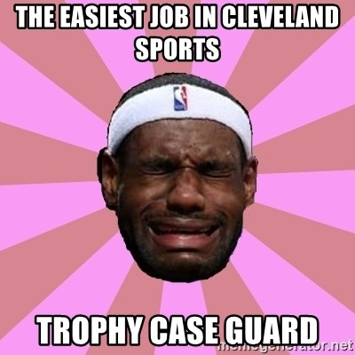 LeBron James - the easiest job in cleveland sports trophy case guard