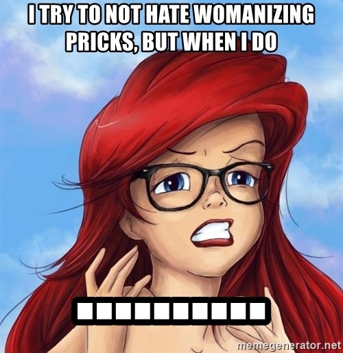 Hipster Ariel - i try to not hate womanizing pricks, but when i do ..........
