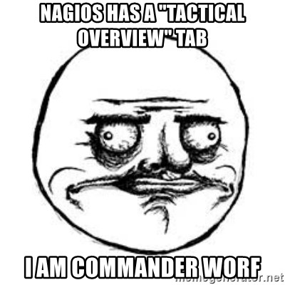 """Me Gusta face - Nagios has a """"tactical Overview"""" Tab I am Commander Worf"""