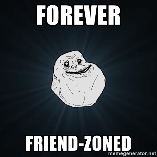 Forever Alone - Forever Friend-Zoned