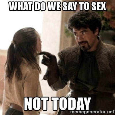Not today arya - What do we say to sex NOT TODAY