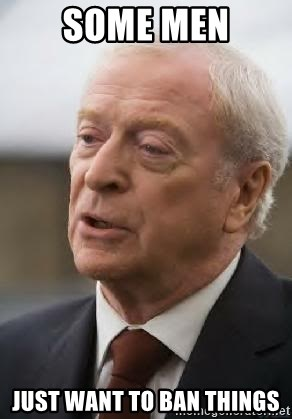 Michael Caine - some men just want to ban things