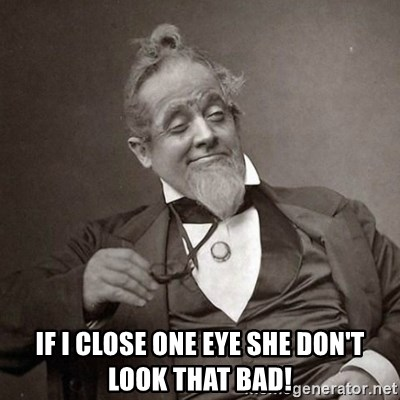 1889 [10] guy - if i close one eye she don't look that bad!