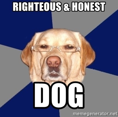 Racist Dog - righteous & honest dog