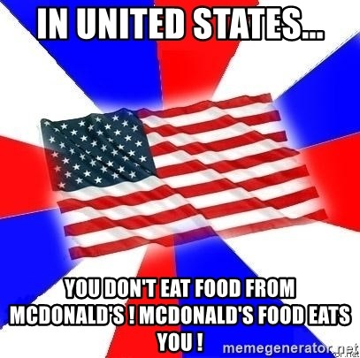 American Flag - in united states... you don't eat food from mcdonald's ! mcdonald's food eats you !