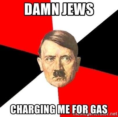 Advice Hitler - damn jews charging me for gas
