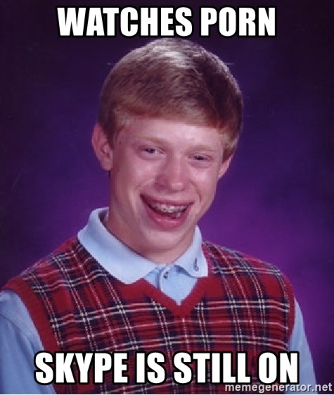 Bad Luck Brian - Watches porn Skype is still on