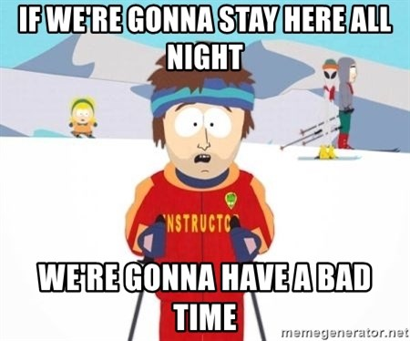 South Park Ski Teacher - if we're gonna stay here all night we're gonna have a bad time