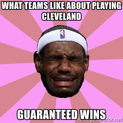 LeBron James - what teams like about playing cleveland     guaranteed wins