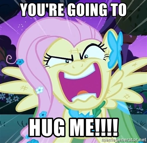 angry-fluttershy - YOU'Re GOING to HUG ME!!!!