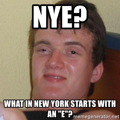 "Stoner Stanley - NYE? What in new york starts with an ""E""?"
