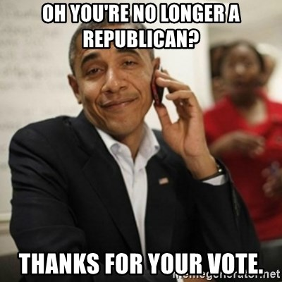 Obama Cell Phone - Oh you're no longer a republican? Thanks for your vote.