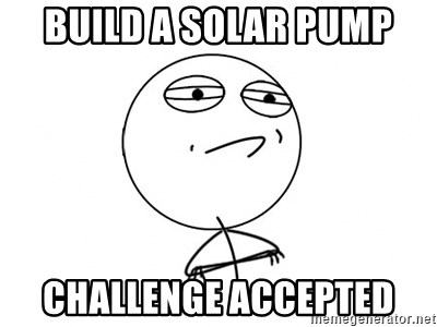 Challenge Accepted HD - build a solar pump challenge accepted