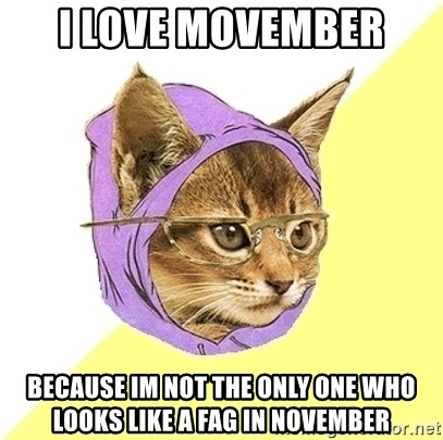 Hipster Kitty - I lOve movember Because im not the only one who looks like a fag in november