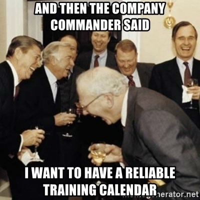 laughing reagan  - And then the company commander said i want to have a reliable training calendar
