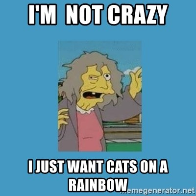 crazy cat lady simpsons - i'm  not crazy I just want cats on a rainbow