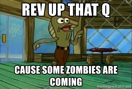 Rev Up Those Fryers - REV UP THAT q CAUSE SOME ZOMBIES ARE COMING
