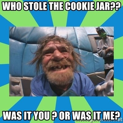 hurting henry - WHO STOLE THE COOKIE JAR?? WAS IT YOU ? OR WAS IT ME?